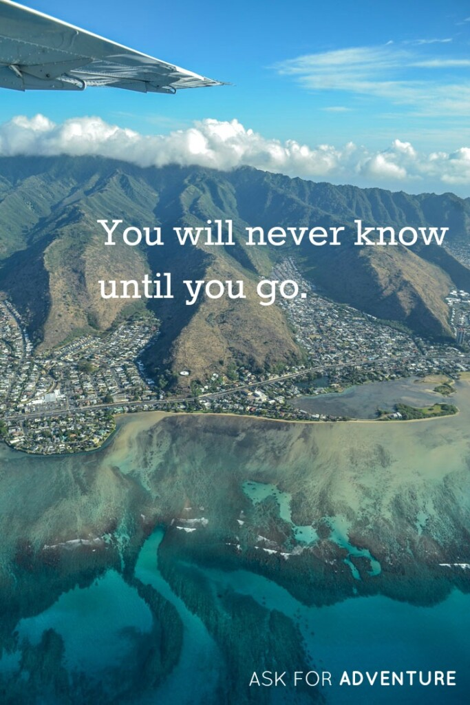 You will never know until you go.