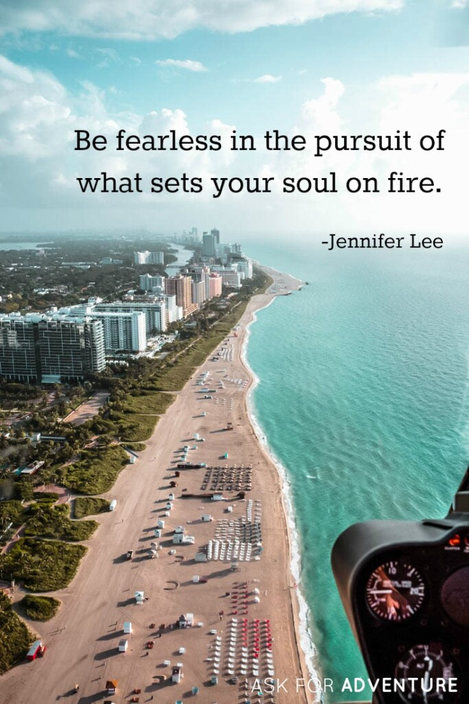 Be fearless in the pursuit of what sets your soul on fire. -Jennifer Lee