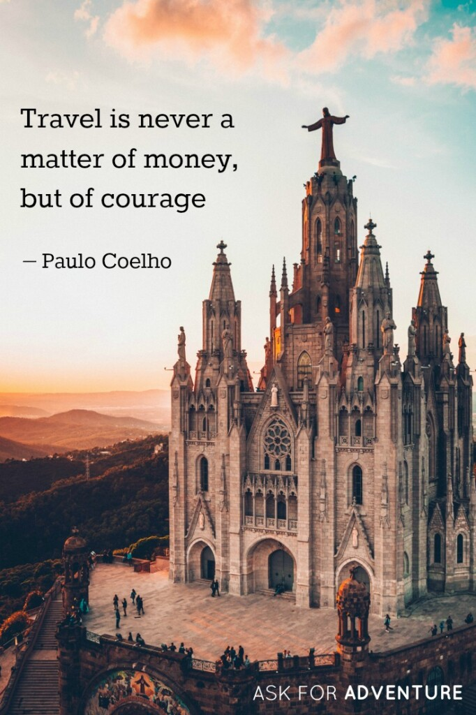 Travel is never a matter of money but courage. -Paul Coelho
