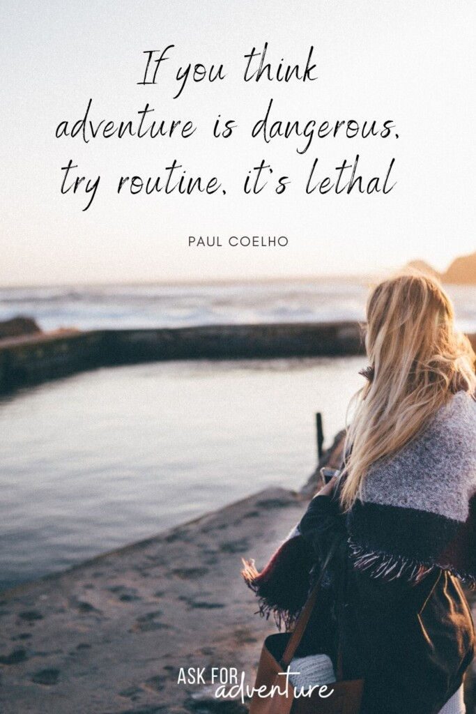 inspiring travel quote by Paul Coelho 19 | If you think adventure is dangerous, try routine, it's lethal.