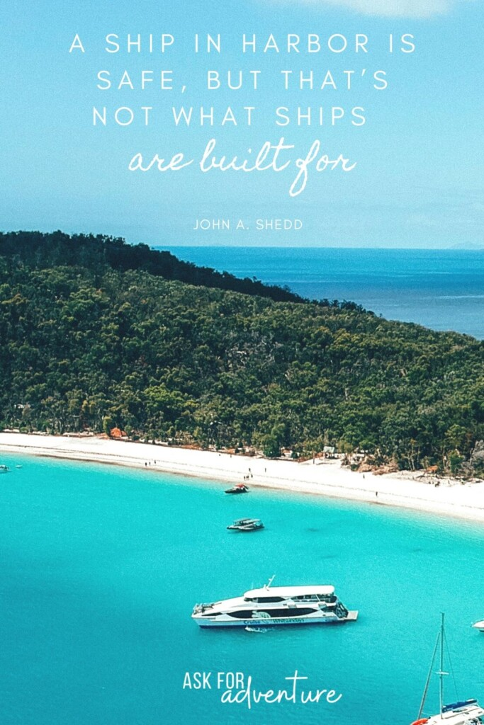 Travel quote 57 | A ship in harbor is safe, but that's not what ships are built for.