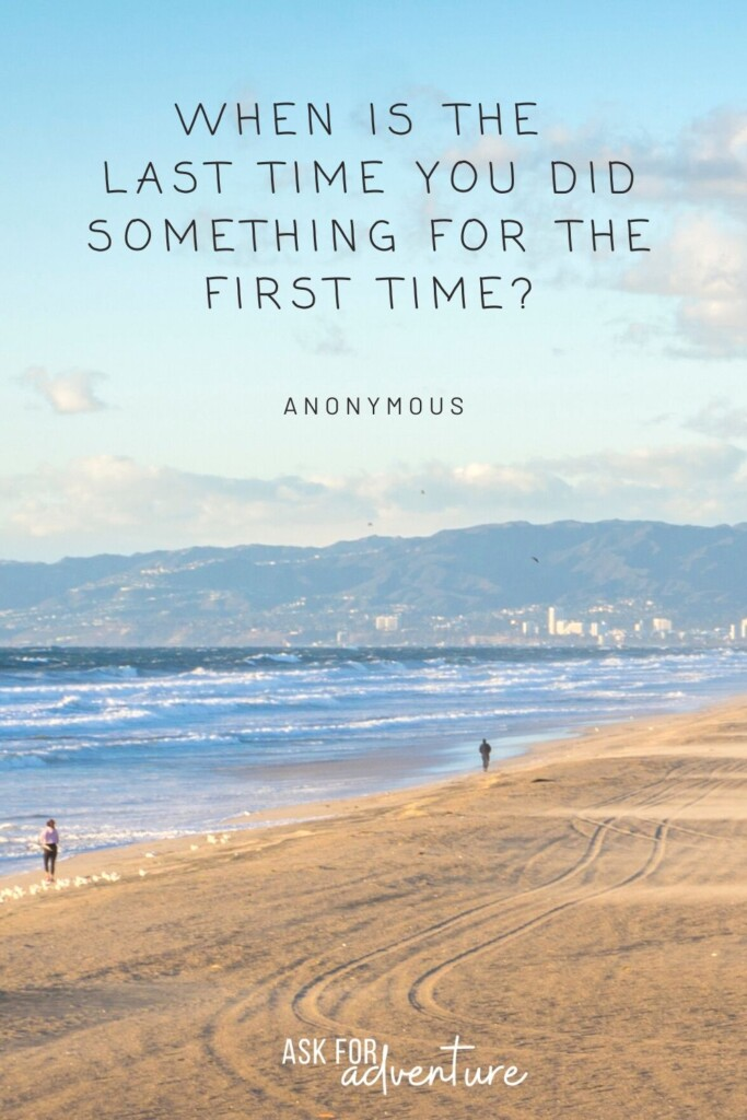 travel quotes life 82 | When is the last time you did something for the first time?