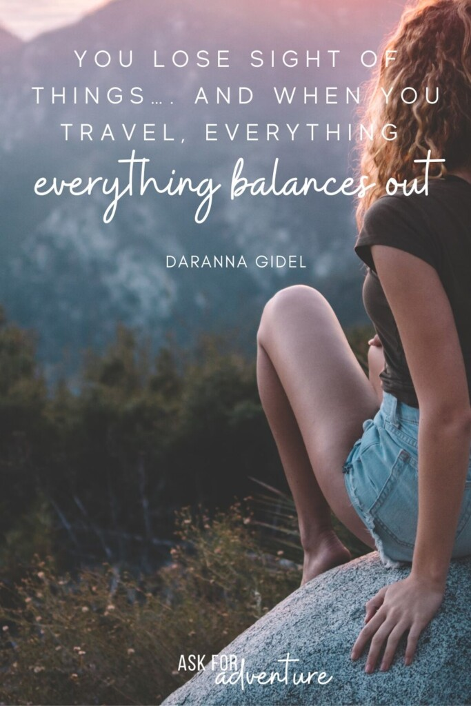 Travel quote 83 | You lose sight of things.... and when you travel, everything balances out.