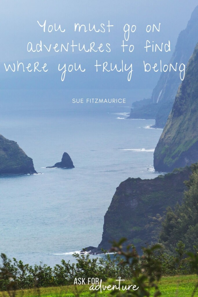 adventure travel quote 94 | You must go on adventures to find where you truly belong.