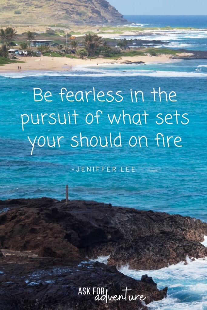 Travel quote 95 | Be fearless in the pursuit of what sets your should on fire.