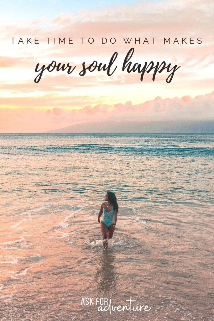 travel quote 101 | Take time to do what makes your soul happy.
