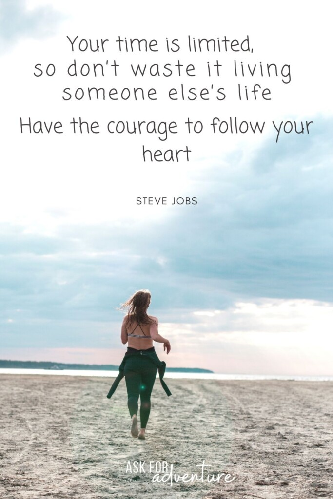 steve jobs famous travel quote 116 | Your time is limited, so don't waste it living someone else's life. Have the courage to follow your heart.