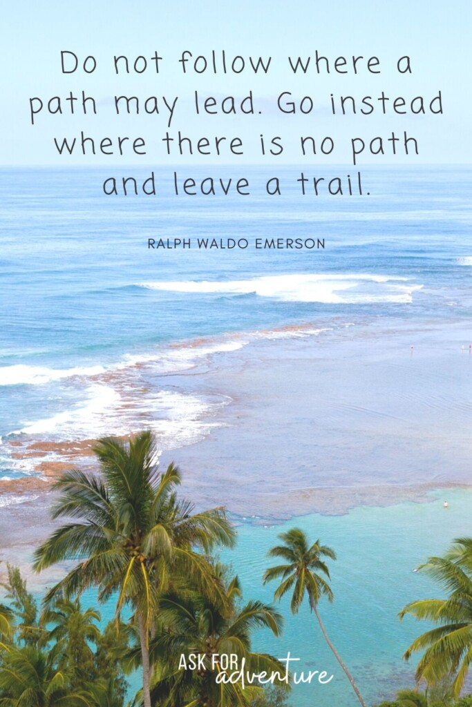 Ralph Waldo Emerson travel quote 119 | Do not follow where a path may lead go instead where there is no path and leave a trail.