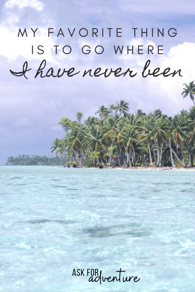 travel quote 107 | My favorite thing is to go where I have never been