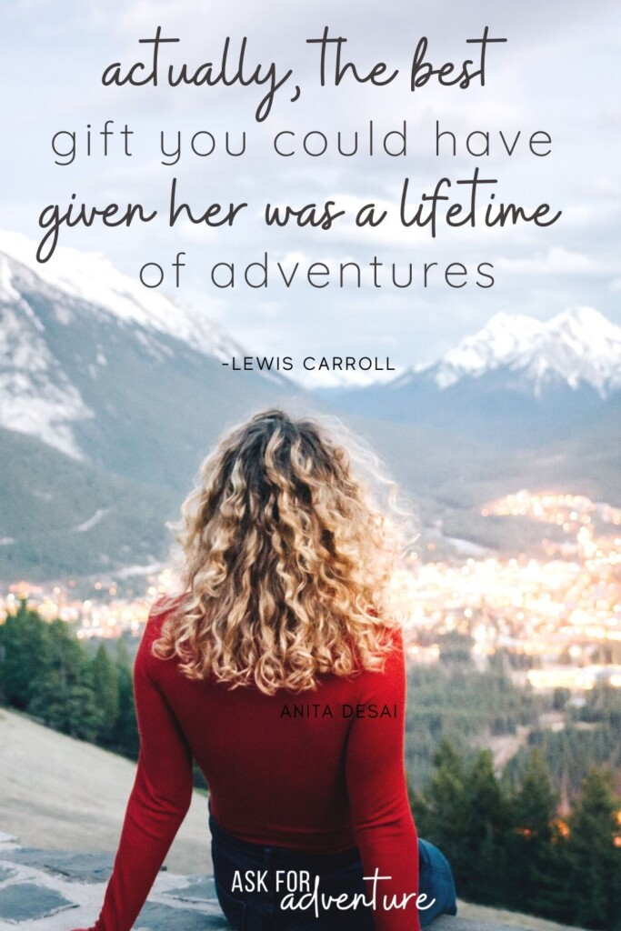 travel quote 9 | Actually, the best gift you could have given her was a lifetime of adventures
