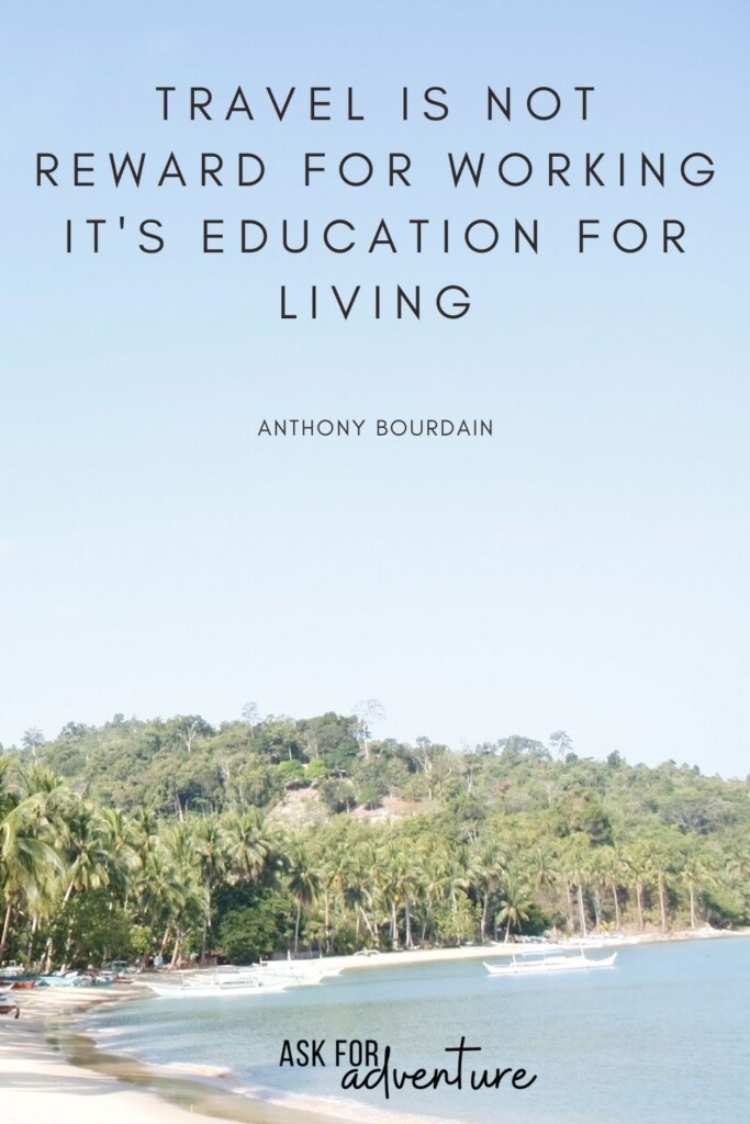 travel quotes Anthony Bourdain 27 | Travel is not a reward for working it's education for living.