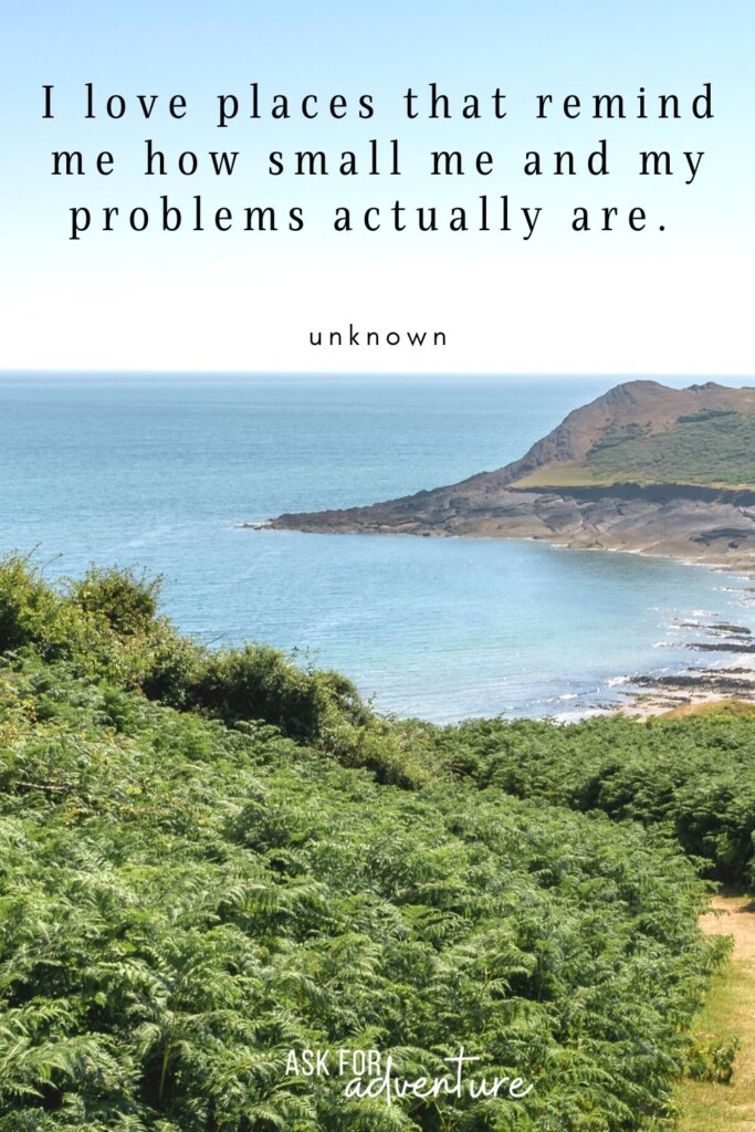 adventure travel quote 33 | I love places that remind me how small me and my problems actually are.