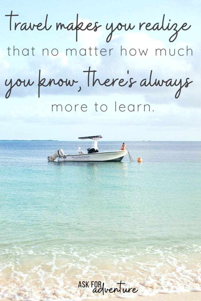 passion for travel quotes 39 | Travel makes you realize that no matter how much you know, there's always more to learn