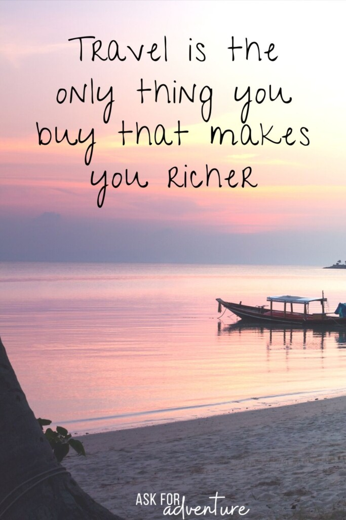 travel quotes famous 50 | Travel is the only thing you buy that makes you richer.