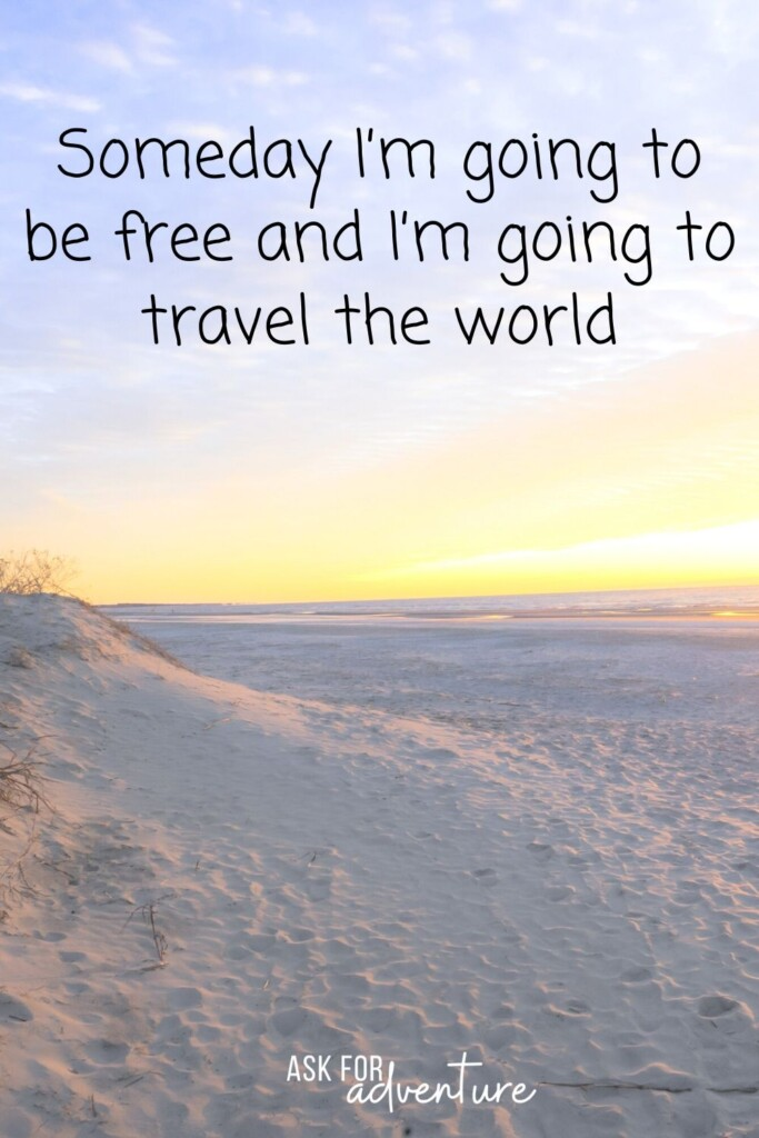 travel quote 53 | Someday i'm going to be free and i'm going to travel the world.