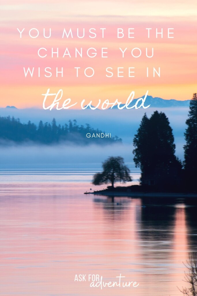 Gandhi travel quote 56 | You must be the change you wish to see in the world.