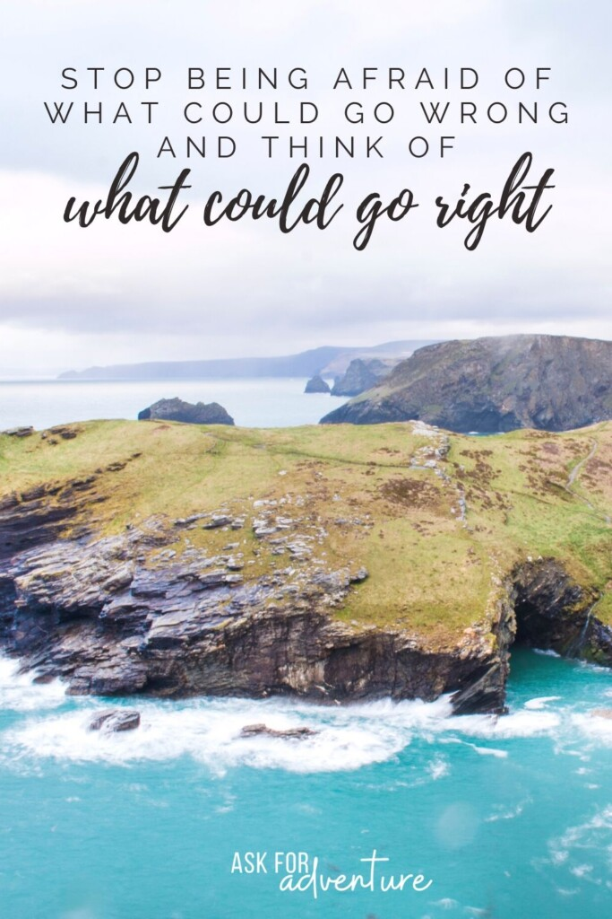 famous quotes about travel 63 | Stop being afraid of what could go wrong and think of what could go right.