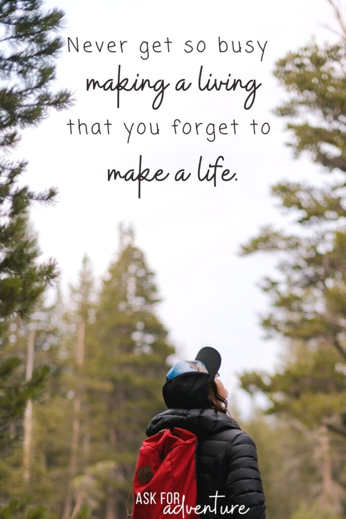 Traveling quote 91 | Never get so busy making a living that you forget to make a life.